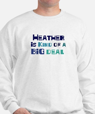 Heather is a big deal Sweatshirt