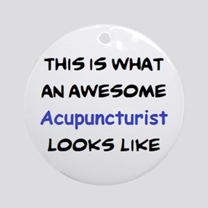 awesome acupuncturist Round Ornament