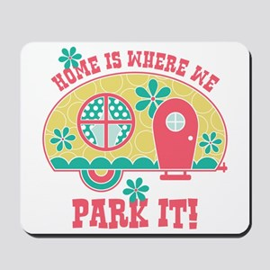 Home Is Where We Park It Mousepad