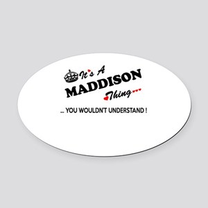 MADDISON thing, you wouldn't under Oval Car Magnet
