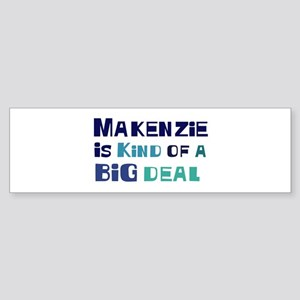 Makenzie is a big deal Bumper Sticker