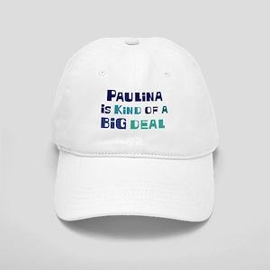 Paulina is a big deal Cap