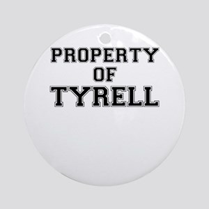 Property of TYRELL Round Ornament
