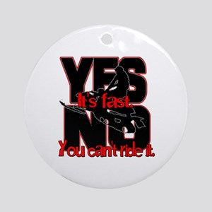 Yes It's Fast - No You Can't Ornament (Round)