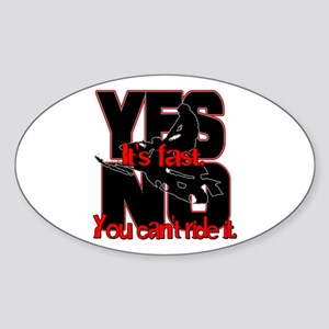 Yes It's Fast - No You Can't Sticker (Oval)