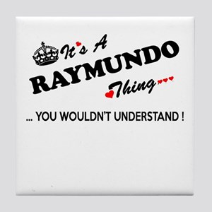 RAYMUNDO thing, you wouldn't understa Tile Coaster