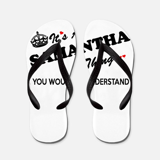 SAMANTHA thing, you wouldn't understand Flip Flops