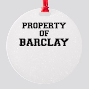 Property of BARCLAY Round Ornament