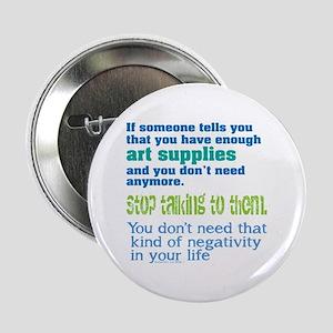 """Enough art supplies 2.25"""" Button"""