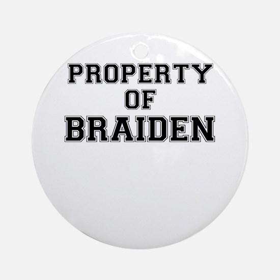 Property of BRAIDEN Round Ornament