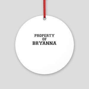Property of BRYANNA Round Ornament