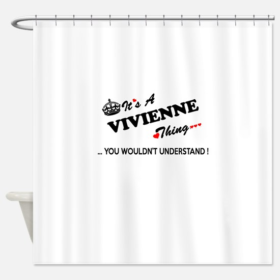 VIVIENNE thing, you wouldn't unders Shower Curtain