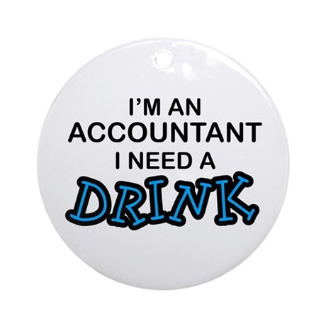 Accountant Need a Drink Ornament (Round)