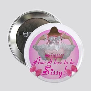 """Ohhhhh How I love to be Sissy 2.25"""" Button"""