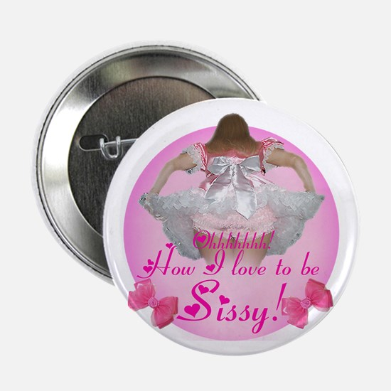 "Ohhhhh How I love to be Sissy 2.25"" Button"