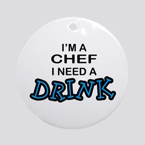 Chef Need Drink Ornament (Round)