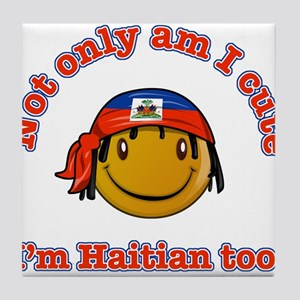 Not only am I cute Im haitian too Tile Coaster