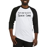 Never Too Old for Space Camp Baseball Jersey