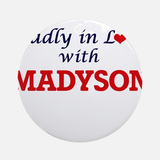 Madly in Love with Madyson Round Ornament