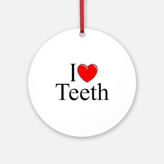 """I Love (Heart) Teeth"" Ornament (Round)"