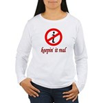 Keepin' It Real Women's Long Sleeve T-Shirt