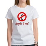 Keepin' It Real Women's T-Shirt
