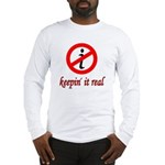 Keepin' It Real Long Sleeve T-Shirt