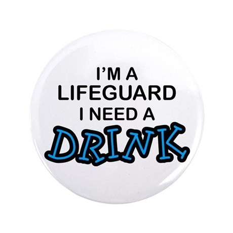 "Lifeguard Need a Drink 3.5"" Button"