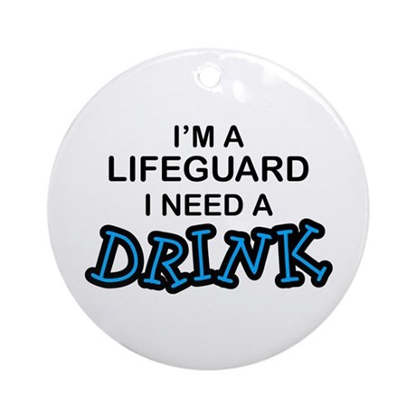 Lifeguard Need a Drink Ornament (Round)