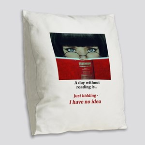 A day without reading Burlap Throw Pillow