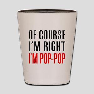 I'm Right Pop-Pop Drinkware Shot Glass