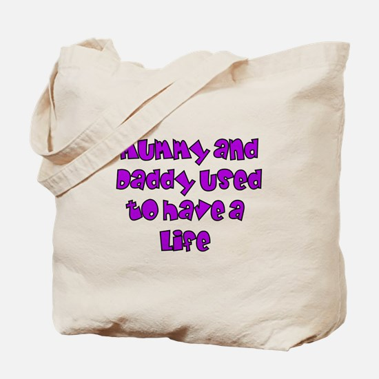 Mummy and Daddy Used to Have a life! Tote Bag