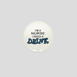Nurse Need a Drink Mini Button