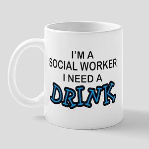 Social Worker Need a Drink Mug