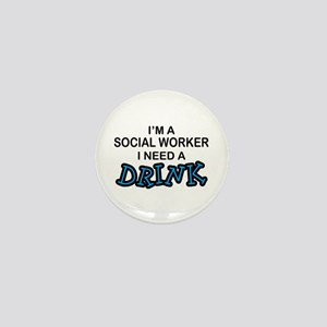 Social Worker Need a Drink Mini Button