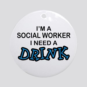 Social Worker Need a Drink Ornament (Round)