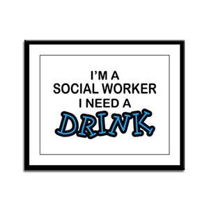 Social Worker Need a Drink Framed Panel Print