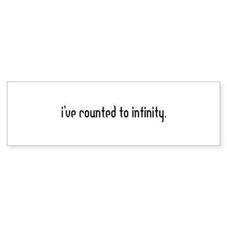 I've counted to infinity Bumper Sticker
