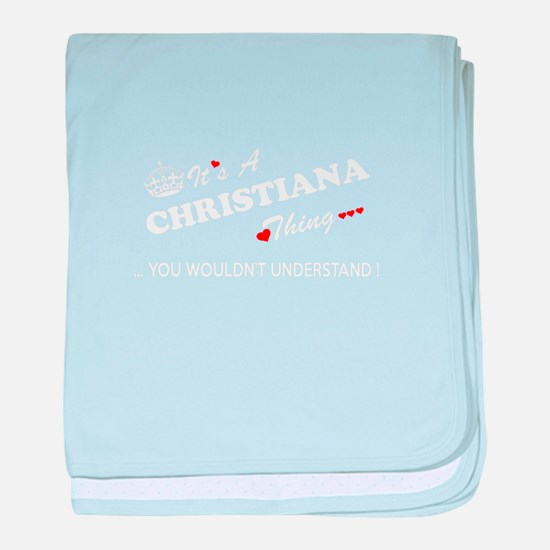 CHRISTIANA thing, you wouldn't unders baby blanket