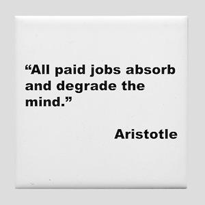 Aristotle Quote on Paid Jobs Tile Coaster