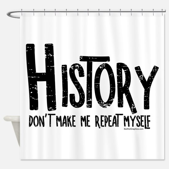 Repeat History Rough Text Shower Curtain