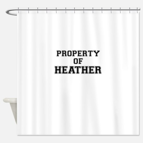 Property Of HEATHER Shower Curtain