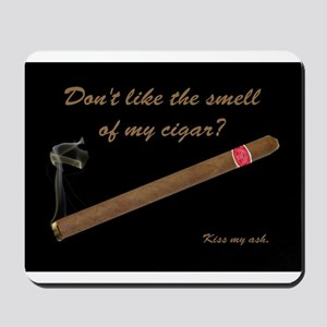 Don't Like My Cigar Smell? Kiss My Ash! Mousepad