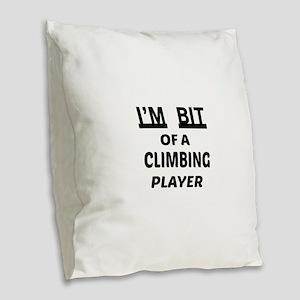 I'm bit of a Climbing player Burlap Throw Pillow