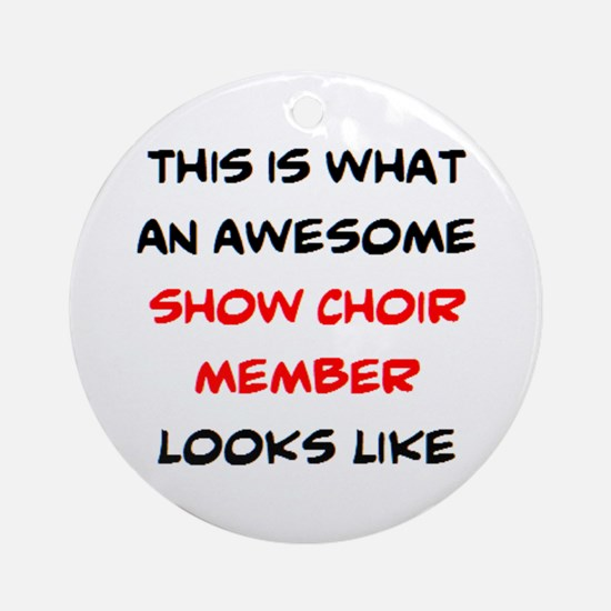 awesome show choir Round Ornament