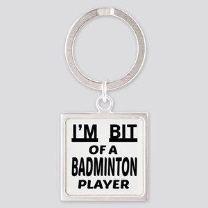 I'm bit of a Badminton player Square Keychain