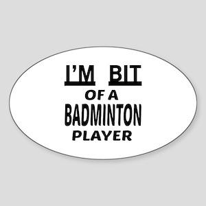 I'm bit of a Badminton player Sticker (Oval)