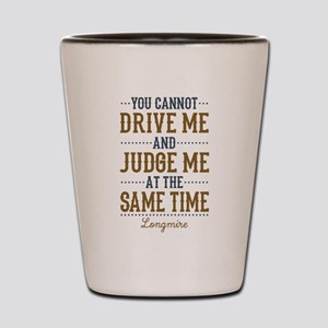 Drive Me And Judge Me Shot Glass