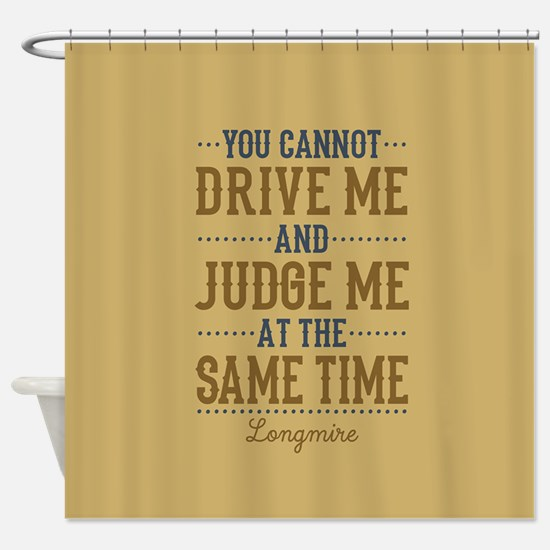 Drive Me And Judge Me Shower Curtain
