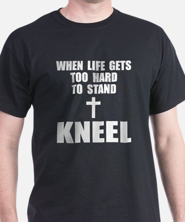When life gets too hard to stand T-Shirt